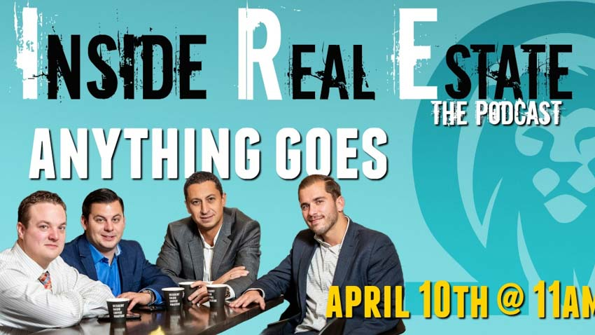Inside Real Estate – Episode 47 – Anything Goes (Feat. Omega Lending)