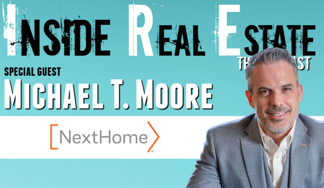 Inside Real Estate – Episode 90 – Michael T. Moore, NextHome