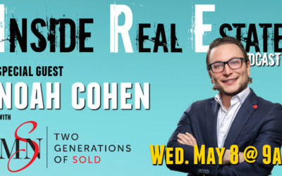 Inside Real Estate Podcast – Episode 51 – Noah Cohen, Max Broock Realtors