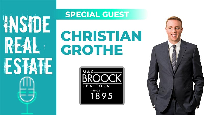 Inside Real Estate – Episode 108 – Christian Grothe, Max Broock Realtors