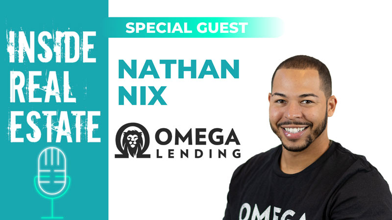 Inside Real Estate – Episode 107 – Nathan Nix, Omega Lending