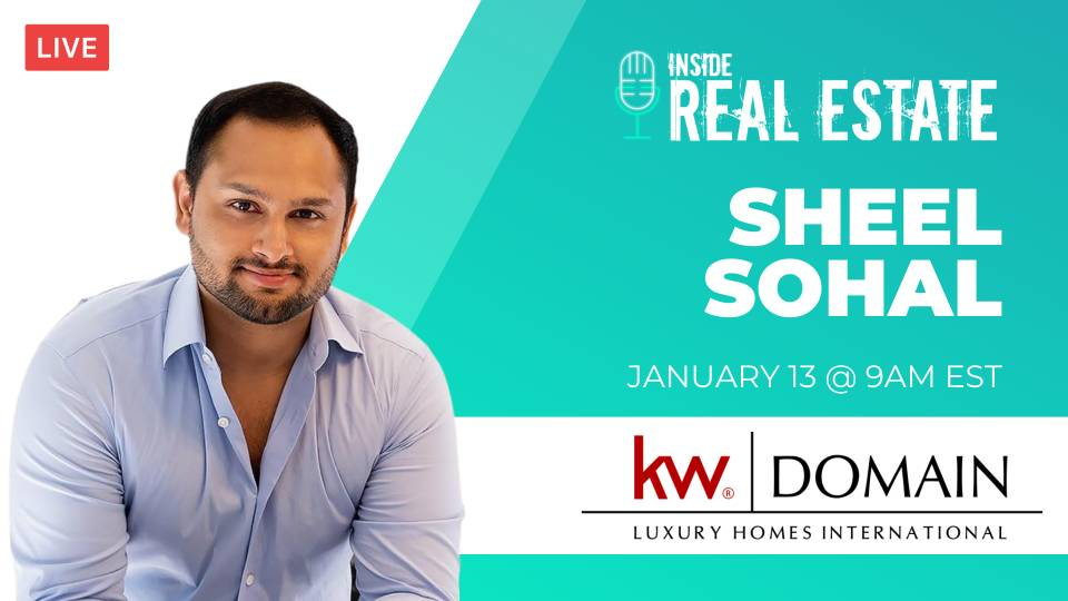 Inside Real Estate – Sheel Sohal, KW Domain: Luxury Homes International ┃ IRE Episode 135
