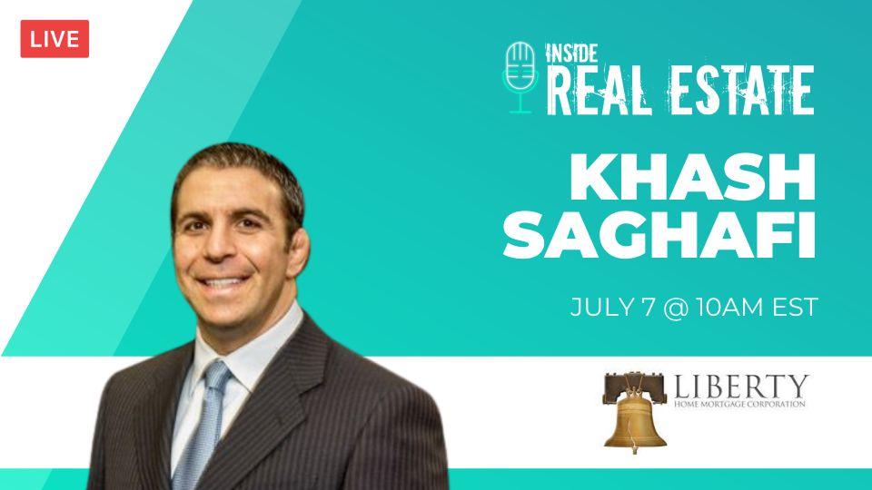 Khash Saghafi, Liberty Home Mortgage Corporation – Episode 158┃Inside Real Estate